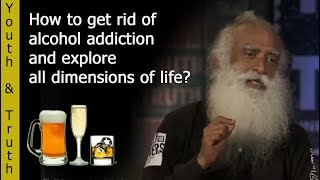 How to get rid of Alcohol addiction and explore life? | Youth and Truth