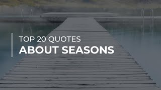 Top 20 Quotes About Seasons | Quotes For Pictures | Motivational Quotes