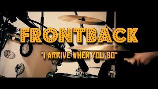 FRONTBACK - I arrive when you go