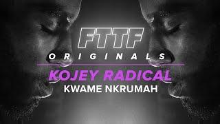 Kojey Radical   Kwame Nkrumah | FTTF Originals