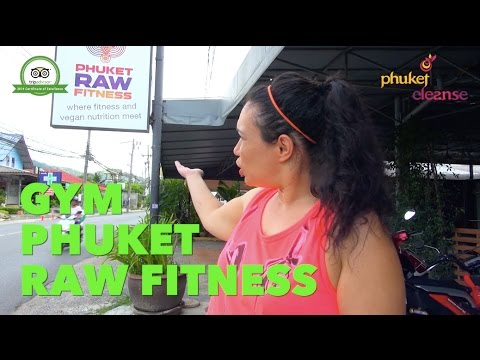 GYM – PHUKET RAW FITNESS – Guide with Sara – Phuket Cleanse Detox in Thailand