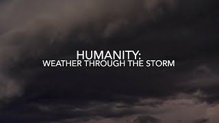 Humanity: Weather Through The Storm