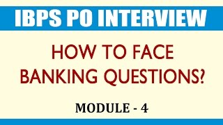 IBPS PO Interview... How to Face Banking Questions? – MODULE 4