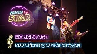 STAND BY STAR | Hongkong 1 - Nguyễn Trọng Tài f.t Sanji