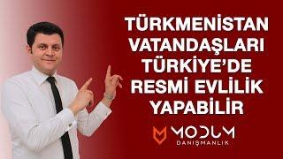 Türkmenistan vatandaşlarının Türkiye'deki resmi evlilik işlemleri