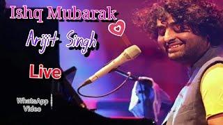 Ishq Mubarak Arijit Singh Live 2018 | Ishq Mubarak Arijit Singh 2018 | Ishq Mubarak WhatsApp Status