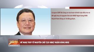 Tin Tức 24h: Đề nghị truy tố nguyên Chủ tịch HĐQT Ngân hàng MHB