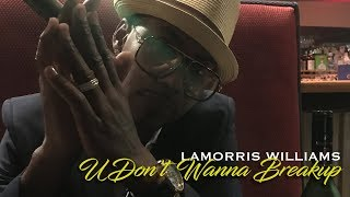 Lamorris Williams - U Don't Wanna Break Up
