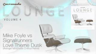 Mike Foyle vs Signalrunners Love Theme Dusk Avenger Morphosis Chillout Remix