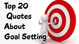 Top 20 Quotes About Goal Setting | Inspirational Quotes