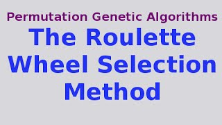 Genetic Algorithms 14/30: The Roulette Wheel Selection Method