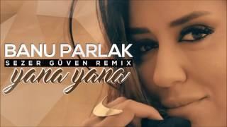 Banu Parlak - Yana Yana (Sezer Güven Remix)
