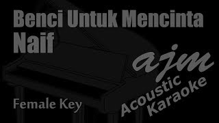 Naif   Benci Untuk Mencinta (Female Key) Acoustic Karaoke   Ayjeeme Karaoke
