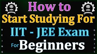 Know How To Start Preparing For IIT - JEE For Beginners | 2017 - 18 | Being GeniUS !!