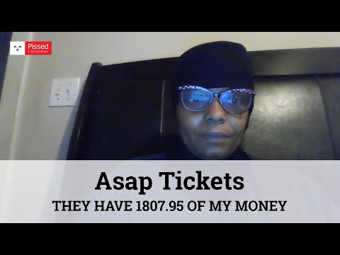 Asap Tickets - NO REFUND,NO RESCHEDULE , THEY LAUGH AT ME THEY HAVE 1807.95 OF MY MONEY.