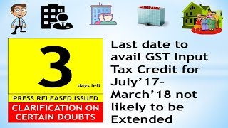 3 DAYS LEFT ! Last Date To Avail GST-ITC For July'17-March'18 Not Likely To Be Extended !