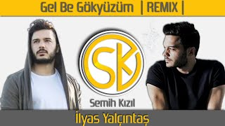 İlyas Yalçıntaş - Gel Be Gökyüzüm (Semih Kızıl Remix)