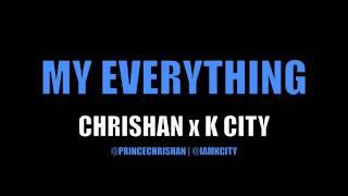 Chrishan x K City - My Everything