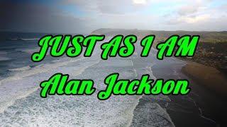 Just As I Am - Alan Jackson - with lyrics