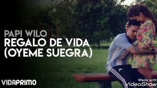PAPI WILO REGALO DE VIDA (OYEME SUEGRA)