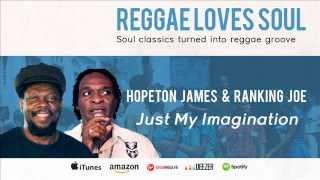 Hopeton James & Ranking Joe - Just My Imagination (Album Reggae Loves Soul)