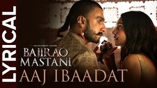 Aaj Ibaadat | Full Song with Lyrics | Bajirao Mastani