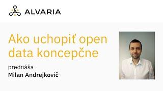 Ako uchopiť open data koncepčne - Milan Andrejkovič