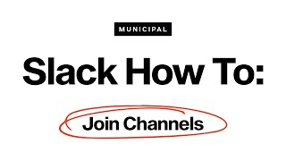 Slack How To: Join Channels