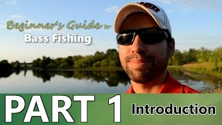 Beginner's Guide to BASS FISHING - Part 1 - Introduction