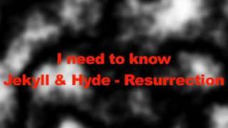 I need to know - Jekyll & Hyde Resurrection