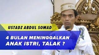 Apa Hukumnya Jamaah Tabligh meninggalkan anak istri selama 4bln? - Ustadz Abdul Somad