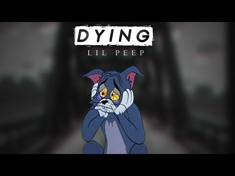 Dying - lil peep