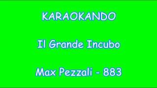 Karaoke Italiano - Il Grande Incubo - Max Pezzali - 883 ( Testo )