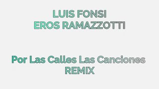 Luis Fonsi Ft. Eros Ramazzotti - Por Las Calles Las Canciones [House Remix]
