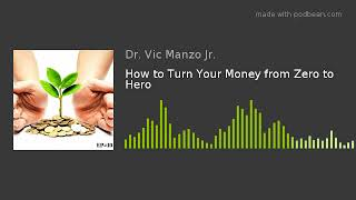 EP#20 - How to Turn Your Money from Zero to Hero