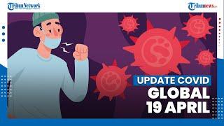 Update Covid Global 19 April - Total 120,6 Juta Pasien Sembuh dari Covid-19 di Seluruh Dunia