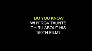 Reason Why RGV Taunts Chirus Khaidi No150 Film