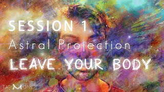 Astral Projection - S1 (Advanced) - Leaving Your Body (Outer Body Experience)