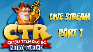 Race Day!   Crash Team Racing Nitro Fueled LIVE STREAM Part 1