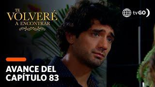 Te Volveré a Encontrar:Lucy terminará su relación con Paolo por golpear a Sebastián (AVANCE CAP. 83)
