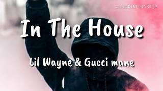 Lil Wayne  In The House (feat. Gucci Mane)  Lyrics