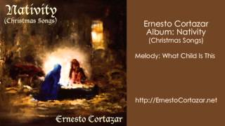 What Child Is This - Ernesto Cortazar