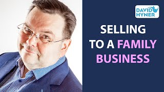 Selling to a Family Business | Better Ways to SELL to a Family Business | Daves Desk (201)
