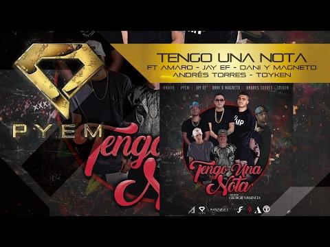 Tengo Una Nota - Pyem Ft Amaro, Dani Y Magneto, Jay Ef, Andres Torres y Toyken