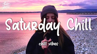 Saturday chill feeling ~ Chill Vibes - Chill out music mix playlist
