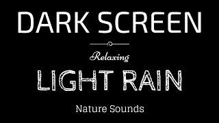LIGHT RAIN Sounds for Sleeping BLACK SCREEN | Sleep and Relaxation | Dark Screen Nature Sounds