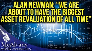 """Alan Newman: """"We Are About To Have The Biggest Asset Revaluation Of All Time"""""""