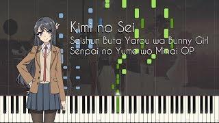Kimi no Sei - Seishun Buta Yarou wa Bunny Girl Senpai no Yume wo Minai OP [Synthesia]