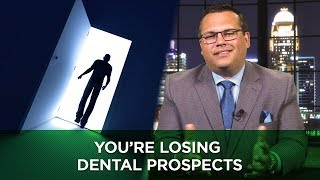 You're Losing Dental Prospects