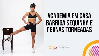 🔴 Treino barriga sequinha e pernas torneadas - Carol Borba